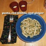 Pasta, Red Lentils and Ginger